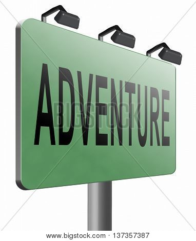 Adventure, travel and explore the world adventurous backpacking and outdoors sport or nature vacation, road sign billboard. 3D illustration, isolated,on white