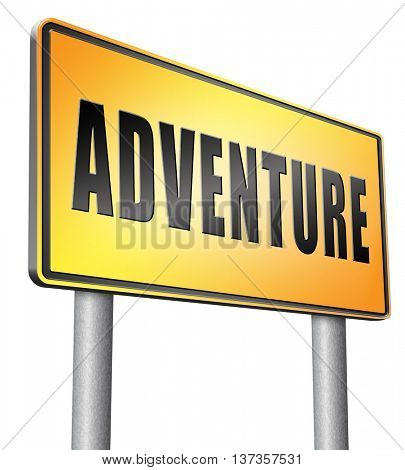 Adventure, travel and explore the world adventurous backpacking and outdoors sport or nature vacation, road sign billboard.