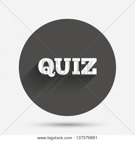 Quiz sign icon. Questions and answers game symbol. Circle flat button with shadow. Vector