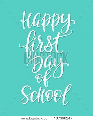 Happy First Day of School Positive quote lettering. Calligraphy postcard or poster graphic design typography element. Hand written vector postcard. Back to school