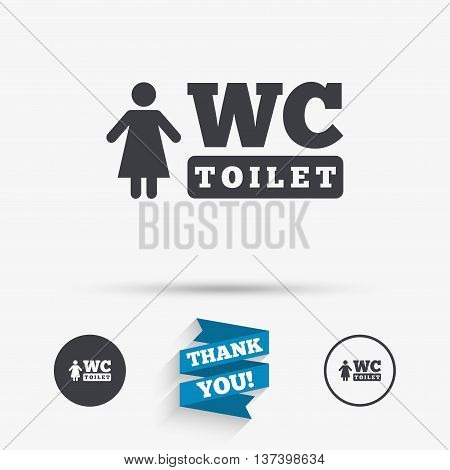 WC women toilet sign icon. Restroom or lavatory symbol. Flat icons. Buttons with icons. Thank you ribbon. Vector