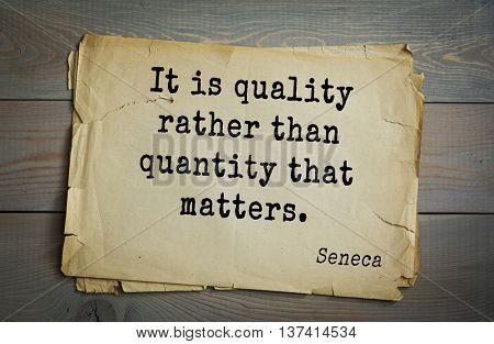 Quote of the Roman philosopher Seneca (4 BC-65 AD). It is quality rather than quantity that matters.