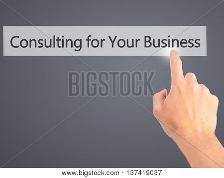 Consulting For Your Business - Hand Pressing A Button On Blurred Background Concept On Visual Screen