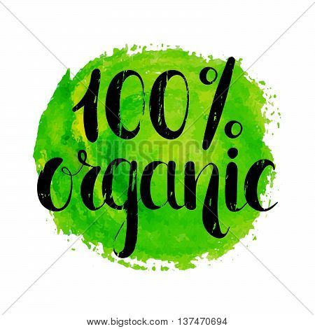 Hundred percent organic label. Handwritten calligraphy grunge inscription 100 percent organic on green watercolor background. Eco sticker for banner, emblem, label, advertisement. Vector illustration.