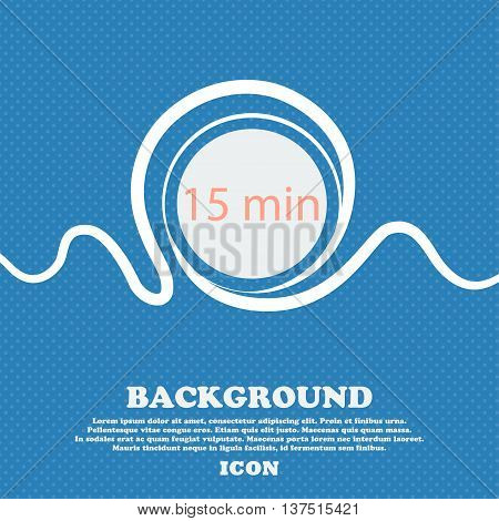 Fifteen Minutes Sign Icon. Blue And White Abstract Background Flecked With Space For Text And Your D
