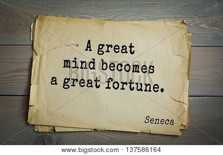 Quote of the Roman philosopher Seneca (4 BC-65 AD). A great mind becomes a great fortune.