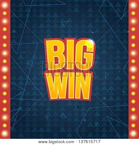 Big Win sign with lamp background for online casino, poker, roulette, slot machines, playing cards, mobile game. Big Win banner. Vector illustrator.