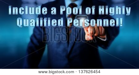 Human resource manager is touching Include a Pool of Highly Qualified Personnel! on a virtual control screen. Business objective concept call to action and human resources development metaphor.