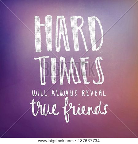 Motivational Quote on abstract color background - Hard times will always reveal true friends