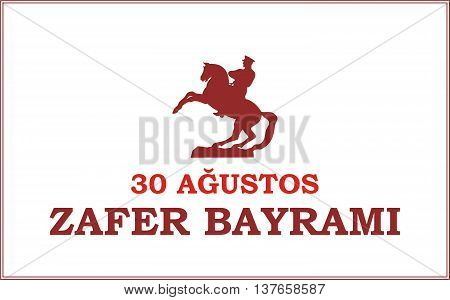 30 Agustos Zafer Bayrami. Greeting card Turkey National Day Victory 30 August with the image of the equestrian statue of Mustafa Kemal Ataturk