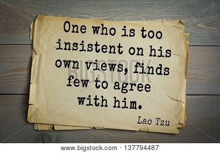 Ancient chinese philosopher Lao Tzu quote on old paper background. One who is too insistent on his own views, finds few to agree with him.