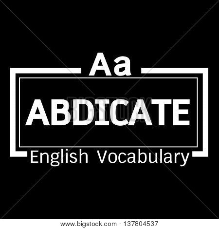 an images of ABDICATE english word vocabulary illustration design