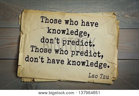 Lao Tzu (ancient Chinese philosopher VI-B BC. E) the citation. Those who have knowledge, don't predict. Those who predict, don't have knowledge.