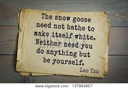 Lao Tzu (ancient Chinese philosopher VI-B BC. E) the citation. The snow goose need not bathe to make itself white. Neither need you do anything but be yourself.