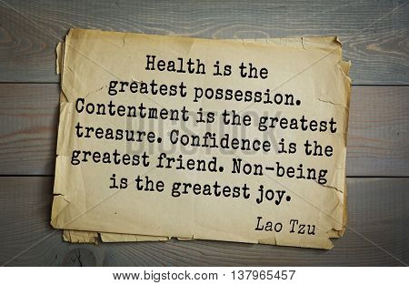 Lao Tzu citation. Health is the greatest possession. Contentment is the greatest treasure. Confidence is the greatest friend. Non-being is the greatest joy.