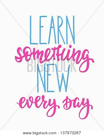 Learn something new every day Positive quote lettering. Calligraphy postcard or poster graphic design typography element. Hand written vector postcard. Back to school