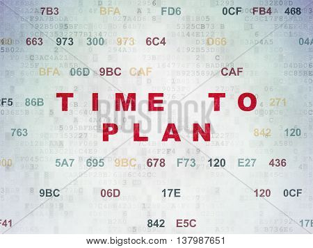 Timeline concept: Painted red text Time to Plan on Digital Data Paper background with Hexadecimal Code
