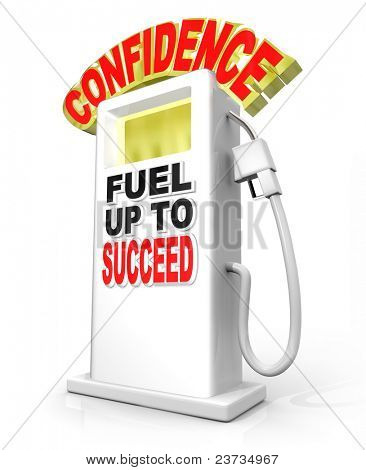 Confidence Fuel Up to Succeed gas pump symbolizes the need to shore up your confident attitude to overcome a challenge, achieve a goal and reach a level of success