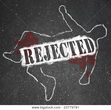 A chalk outline of a dead body symbolizing a person who has been rejected by an employer, college, lover or spouse, or anything else from which he sought approval and was denied