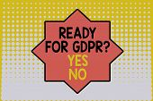 Writing Note Showing Ready For Gdpr Question Yes No. Business Photo Showcasing Readiness General Dat poster