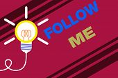 Conceptual Hand Writing Showing Follow Me. Business Photo Text Inviting A Demonstrating Or Group To  poster