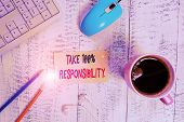 Conceptual Hand Writing Showing Take 100 Percent Responsibility. Business Photo Text Be Fully Accoun poster