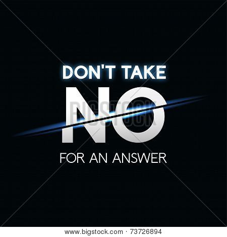 Don't take no for answer phrase, typographic lettering logo on black background