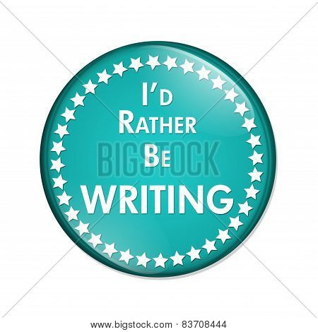 I'd Rather Be Writing Button