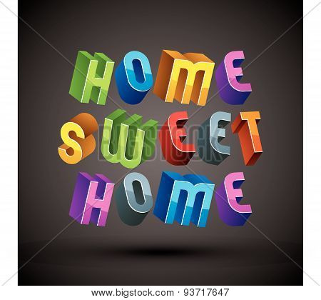 Home Sweet Home phrase made with 3d retro style geometric letters.