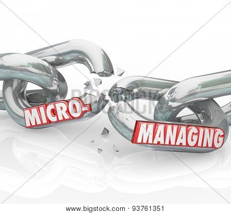 Micromanaging word breaking apart on chain links to illustrate stopping bad management techniques of over observation and meddling in detail work
