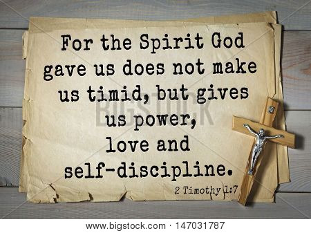 TOP-150 Bible Verses about Love.For the Spirit God gave us does not make us timid, but gives us power, love and self-discipline.