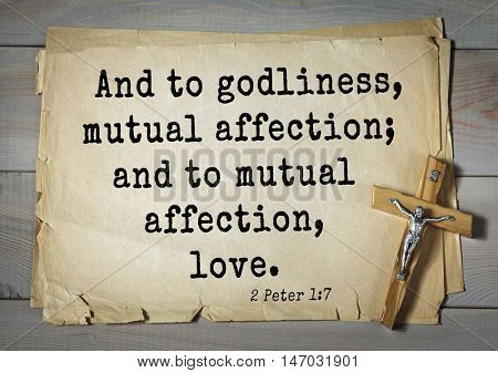 TOP-150 Bible Verses about Love.And to godliness, mutual affection; and to mutual affection, love.