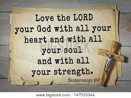 TOP-150 Bible Verses about Love.Love the LORD your God with all your heart and with all your soul and with all your strength.