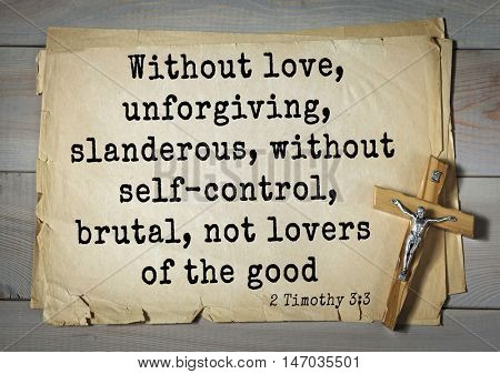TOP-150 Bible Verses about Love.Without love, unforgiving, slanderous, without self-control, brutal, not lovers of the good