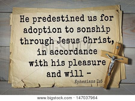 TOP-150 Bible Verses about Love.He predestined us for adoption to sonship through Jesus Christ, in accordance with his pleasure and will â??