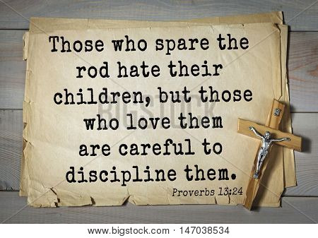 TOP-150 Bible Verses about Love.Those who spare the rod hate their children, but those who love them are careful to discipline them.