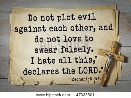 TOP-150 Bible Verses about Love.Do not plot evil against each other, and do not love to swear falsely. I hate all this,