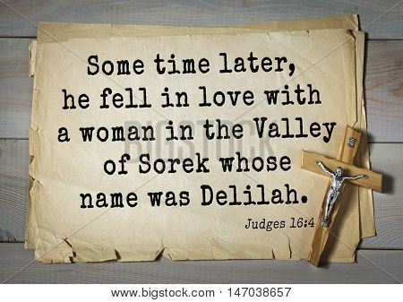 TOP-150 Bible Verses about Love.Some time later, he fell in love with a woman in the Valley of Sorek whose name was Delilah.