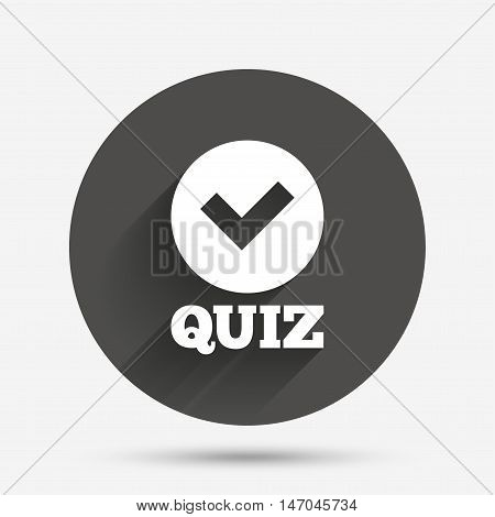 Quiz with check sign icon. Questions and answers game symbol. Circle flat button with shadow. Vector