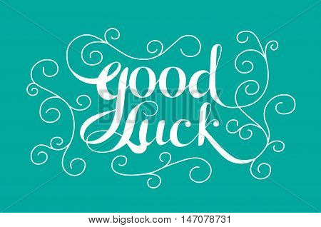 Good Luck - calligraphic lettering for card, banner, poster