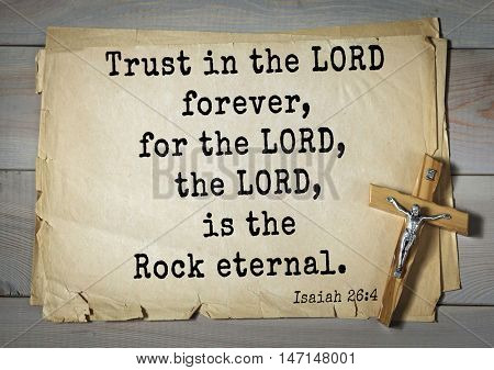 TOP- 100. Bible Verses about Hope.Trust in the LORD forever, for the LORD, the LORD, is the Rock eternal.