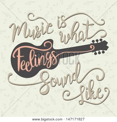 Music Is What Feelings Sound Like. Hand drawn vintage quote with guitar for your design . Unique brush pen lettering. Can be used for print and for web.