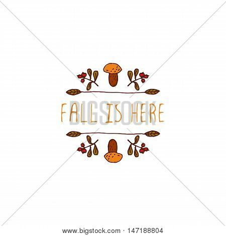 Hand-sketched typographic element with mushroom, berries and text on white background. Fall is here