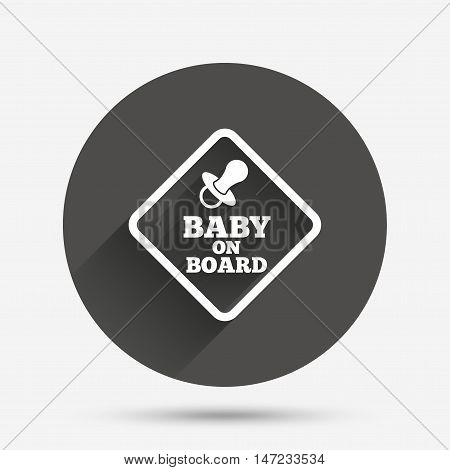 Baby on board sign icon. Infant in car caution symbol. Baby pacifier nipple. Circle flat button with shadow. Vector