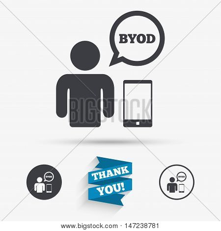 BYOD sign icon. Bring your own device symbol. User with smartphone and speech bubble. Flat icons. Buttons with icons. Thank you ribbon. Vector