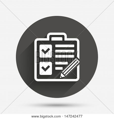 Checklist with pencil sign icon. Control list symbol. Survey poll or questionnaire form. Circle flat button with shadow. Vector
