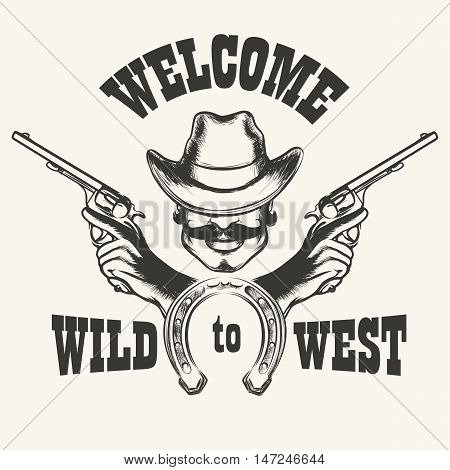 Retro poster Welcome to Wild West. Human head in cowboy hat with two guns and horseshoe. Vector illustration.