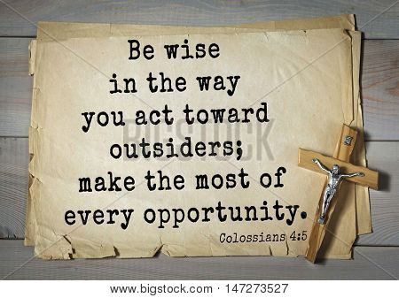 TOP- 150.  Bible Verses about Wisdom.Be wise in the way you act toward outsiders; make the most of every opportunity.