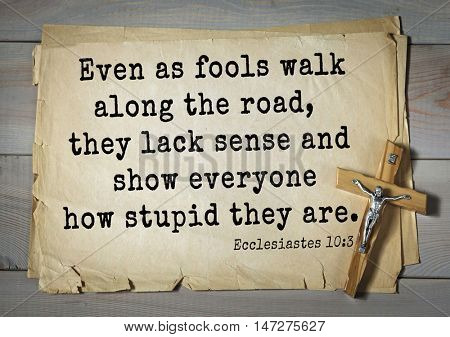 TOP- 150.  Bible Verses about Wisdom.Even as fools walk along the road, they lack sense and show everyone how stupid they are.