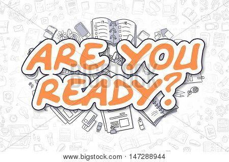 Doodle Illustration of Are You Ready, Surrounded by Stationery. Business Concept for Web Banners, Printed Materials.